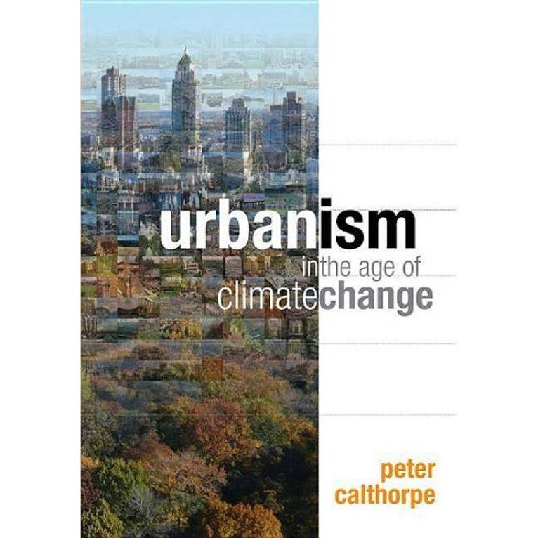 Urbanism in the Age of Climate Change / Peter Calthorpe